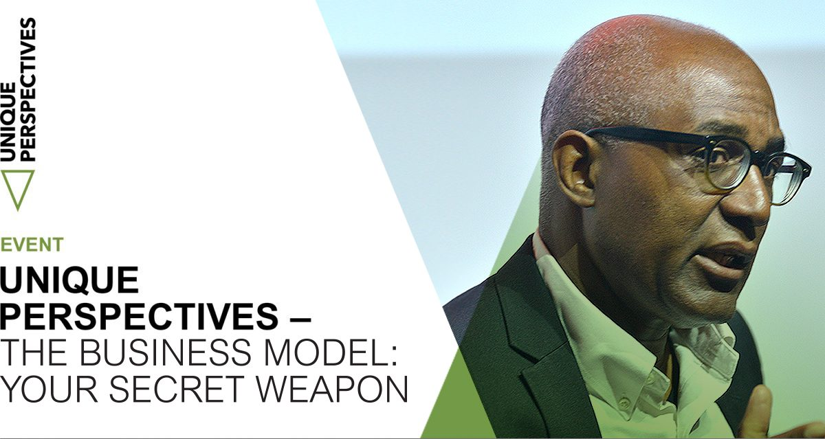Unique Perspectives: Trevor Phillips the business model: Your secret weapon!